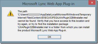 The path cannot be found. Verify that you have access to this location and try again. or try to find the installation package 'LWAPlugin32Bitinstaller.msi' in a folder from which you can install the product Microsoft Lync Web App Plug-in.